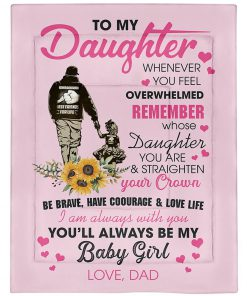 To my daughter whenever you feel overwhelmed remember whose daughter you are You'll always be my baby girl Dad fleece blanket2