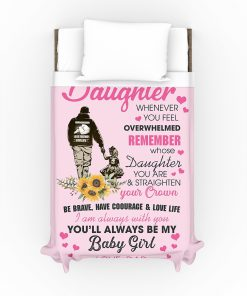 To my daughter whenever you feel overwhelmed remember whose daughter you are You'll always be my baby girl Dad fleece blanket4