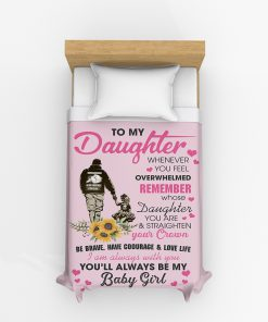 To my daughter whenever you feel overwhelmed remember whose daughter you are You'll always be my baby girl Dad fleece blanket6