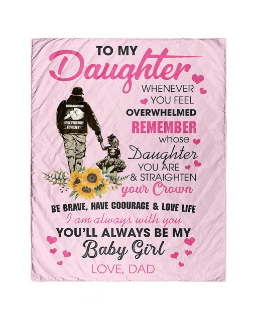 To my daughter whenever you feel overwhelmed remember whose daughter you are You'll always be my baby girl Dad fleece blanket7