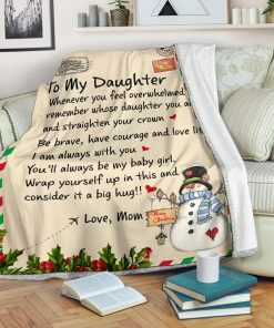 To my daughter whenever you feel overwhelmed remember whose daughter you are and straighten your crown Christmas fleece blanket