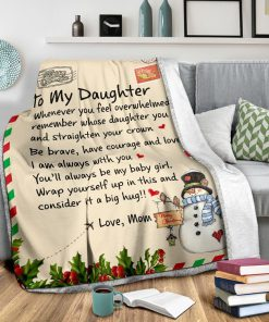 To my daughter whenever you feel overwhelmed remember whose daughter you are and straighten your crown Christmas fleece blanket2