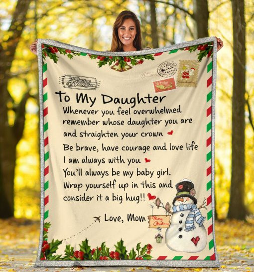 To my daughter whenever you feel overwhelmed remember whose daughter you are and straighten your crown Christmas fleece blanket4