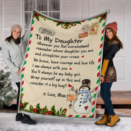 To my daughter whenever you feel overwhelmed remember whose daughter you are and straighten your crown Christmas fleece blanket5