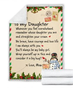 To my daughter whenever you feel overwhelmed remember whose daughter you are and straighten your crown Christmas fleece blanket6