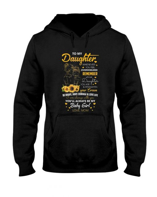 To my daughter whenever you feel overwhelmed remember whose daughter you are sunflower Hoodie