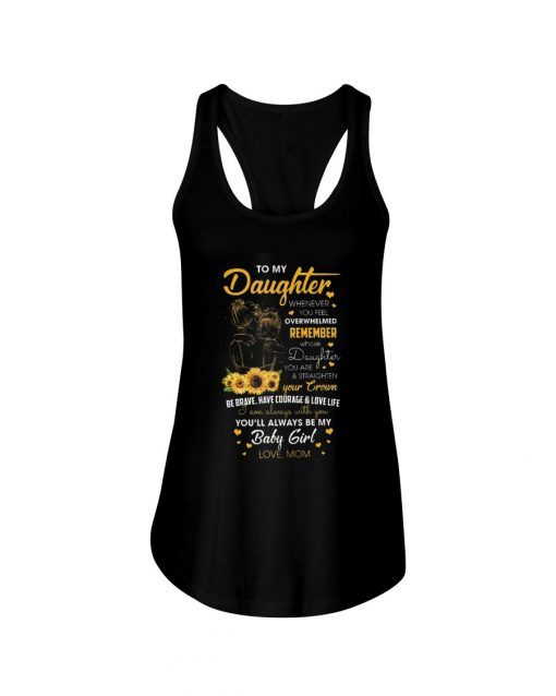 To my daughter whenever you feel overwhelmed remember whose daughter you are sunflower tank top