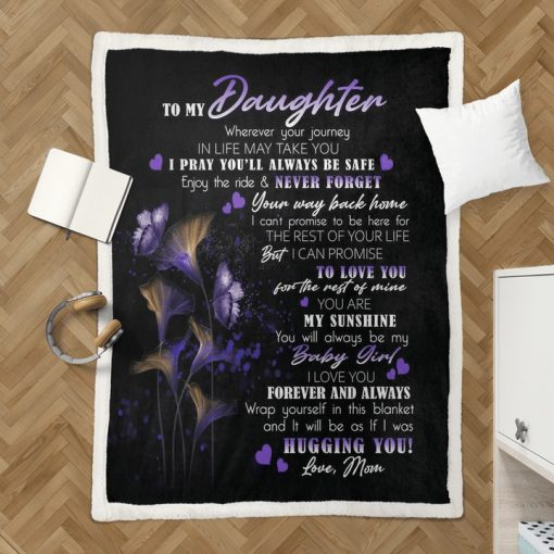 To my daughter wherever your journey in life may take you I pray you'll always be safe enjoy the ride fleece blanket2
