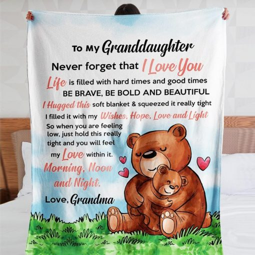 To my granddaughter Never forget that I love you Be brave Be bold and beautiful bear fleece blanket