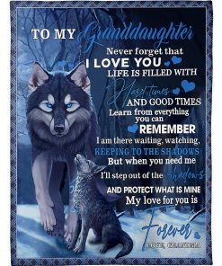 To my granddaughter Never forget that I love you life is filled with hard times and good time Wolf Grandma fleece blanket