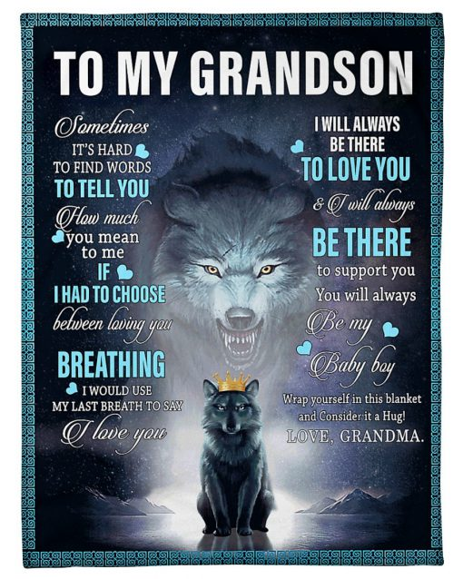 To my grandson Sometimes It's hard to find words to tell you how much you mean to me Wolf fleece blanket