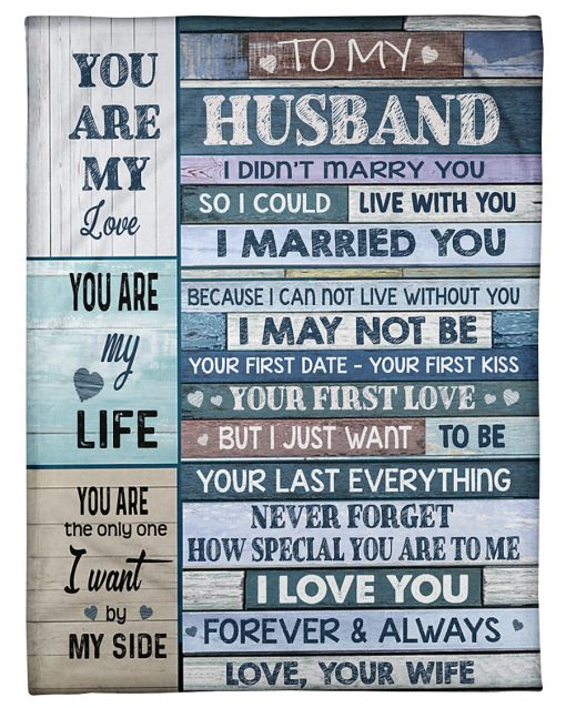 To my husband I didn't marry you so I could live with you I may not be your first date - your first kiss But I just want to be your last everything fleece blanket