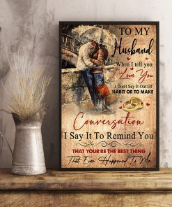 To my husband when I tell you I love you I don't say it out of habit or to make conversation poster 2