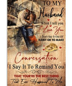 To my husband when I tell you I love you I don't say it out of habit or to make conversation poster