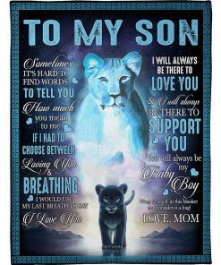 To my son Sometime it's hard to find words to tell you how much you mean to me Lion fleece blanket