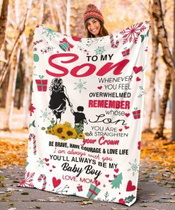 To my son whenever you feel overwhelmed remember whose son you are and straighten your crown Christmas fleece blanket4