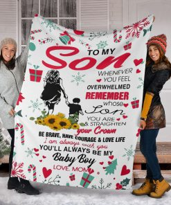 To my son whenever you feel overwhelmed remember whose son you are and straighten your crown Christmas fleece blanket6
