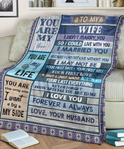 To my wife I didn't marry you so I could live with you I married you Because I can not live without you fleece blanket1