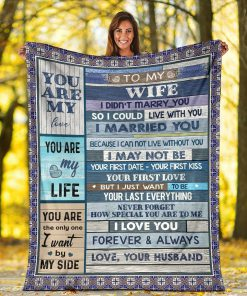 To my wife I didn't marry you so I could live with you I married you Because I can not live without you fleece blanket4