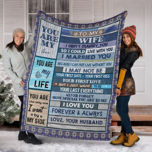To my wife I didn't marry you so I could live with you I married you Because I can not live without you fleece blanket5