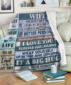 To my wife The day I met you I found my missing piece you complete me and make me a better person fleece blanket1