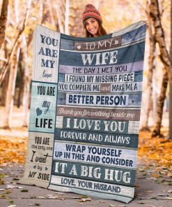 To my wife The day I met you I found my missing piece you complete me and make me a better person fleece blanket4