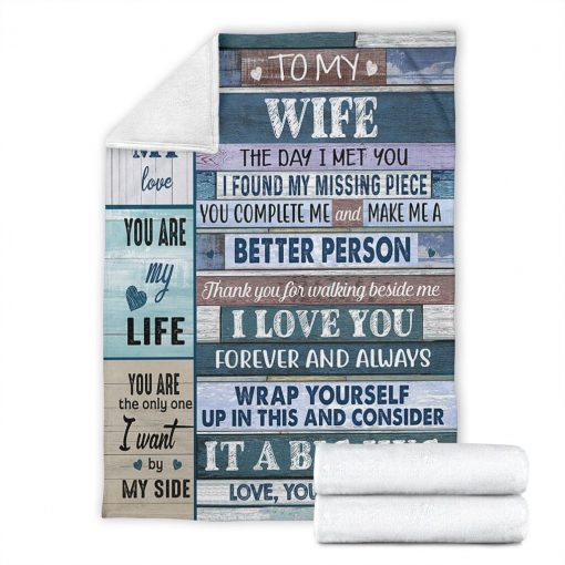 To my wife The day I met you I found my missing piece you complete me and make me a better person fleece blanket6