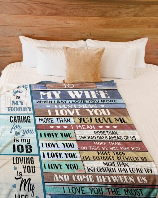 To my wife When I say I love you more I don't mean I love you more than you love me Missing you is my hobby caring for you is my hobby fleece blanket1