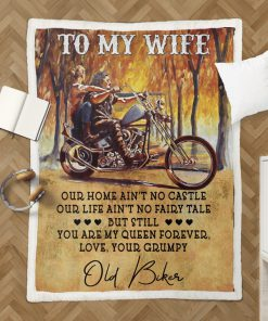To my wife our home ain't no castle our life ain't no fairy tale but still you are my queen forever Old biker fleece blanket