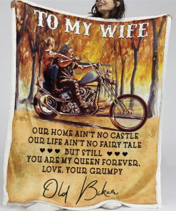 To my wife our home ain't no castle our life ain't no fairy tale but still you are my queen forever Old biker fleece blanket1