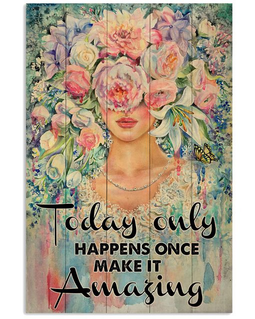 Today only happens once make it amazing flowers girl poster 1