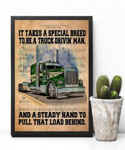 Trucker It takes a special breed to be a truck driving man and a steady hand to pull that load behind poster 2