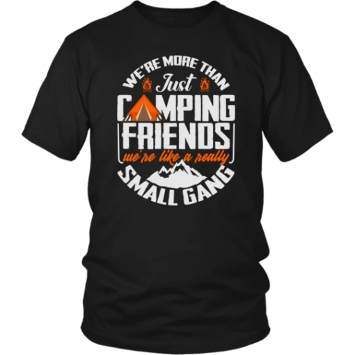 We are More Than Just Camping Friends We are Like A Really Small Gang T-shirt