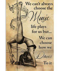 We can't always choose the music life plays for us but we can choose how we dance to it poster 1