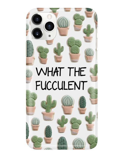 What the fucculent phone case 11