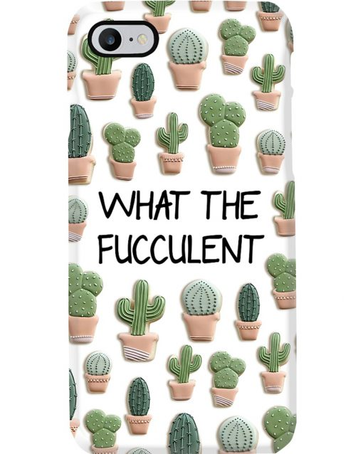 What the fucculent phone case 7