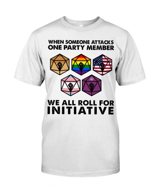 When someone attacks one party member we all roll for initiative LGBT Racism shirt