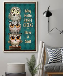 Why hello sweet cheeks have a seat Owl poster1