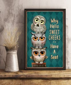 Why hello sweet cheeks have a seat Owl poster2