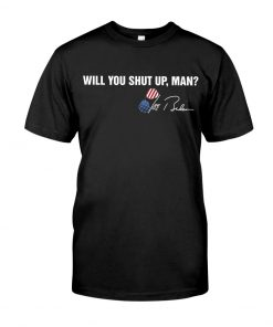 Will you shut up man Biden Tells Interrupting Trump T-shirt