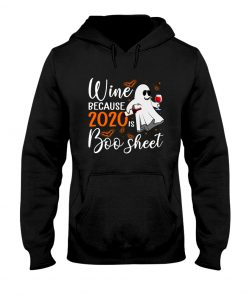 Wine because 2020 is boo sheet hoodie