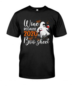 Wine because 2020 is boo sheet shirt