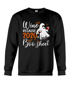 Wine because 2020 is boo sheet sweatshirt