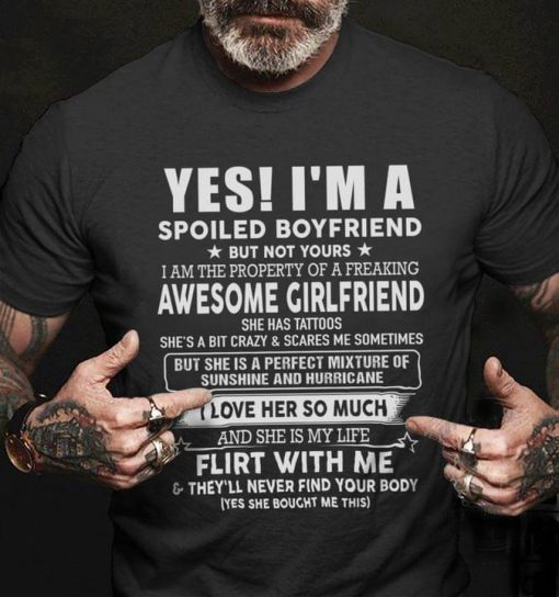 Yes I'm a spoiled boyfriend but not yours I am the property of a freaking awesome girlfriend shirt
