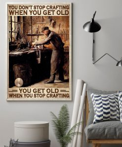 You don't stop crafting when you get old You get old when you stop crafting poster 2