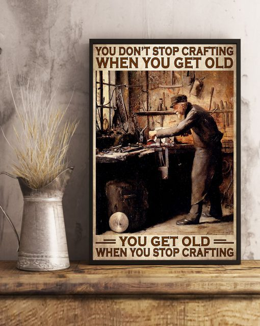 You don't stop crafting when you get old You get old when you stop crafting poster 4