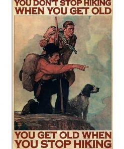 You don't stop hiking when you get old You get old when you stop hiking Mountaineering poster