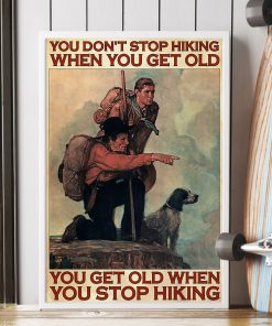 You don't stop hiking when you get old You get old when you stop hiking Mountaineering poster1