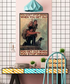 You don't stop hiking when you get old You get old when you stop hiking Mountaineering poster2