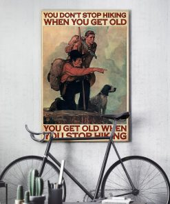 You don't stop hiking when you get old You get old when you stop hiking Mountaineering poster3